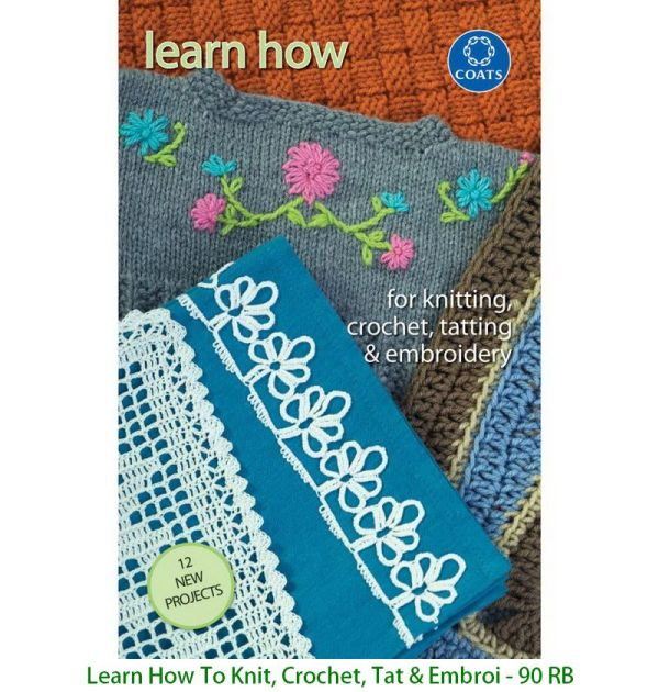 Learn How To Knit, Crochet, Tat & Embroi - 90 RB