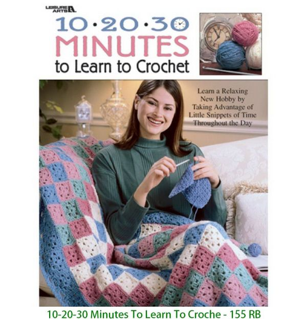 10-20-30 Minutes To Learn To Croche - 155 RB