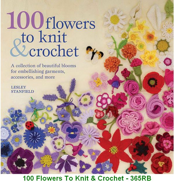 100 Flowers To Knit & Crochet - 365RB