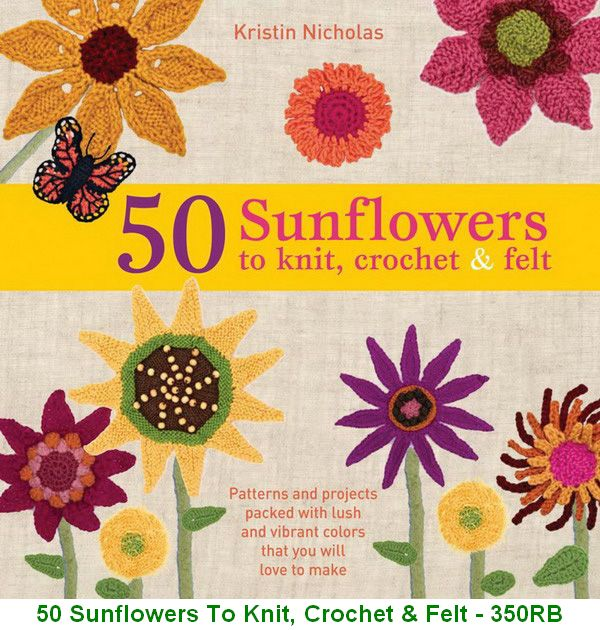 50 Sunflowers To Knit, Crochet & Felt - 350RB
