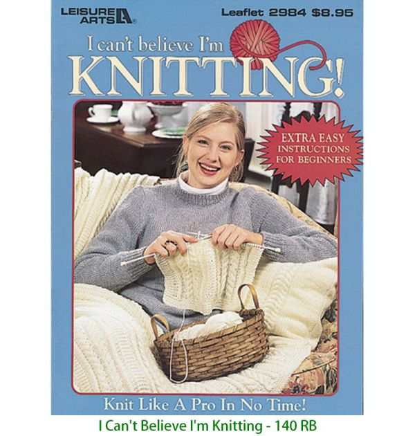 I Can't Believe I'm Knitting - 140 RB