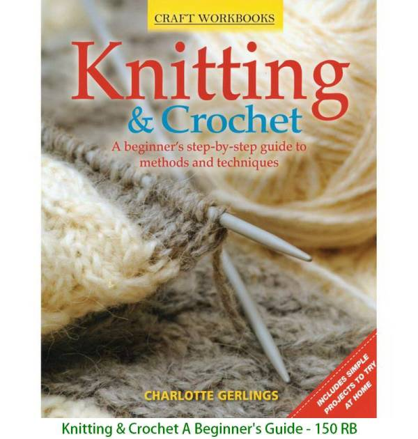 Knitting & Crochet A Beginner's Guide - 150 RB