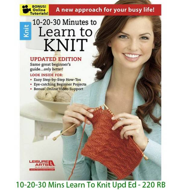 10-20-30 Mins Learn To Knit Upd Ed - 220 RB