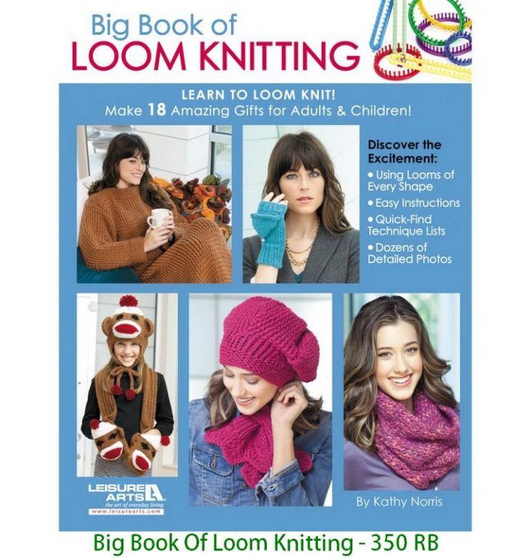 Big Book Of Loom Knitting - 350 RB