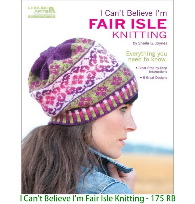 I Can't Believe I'm Fair Isle Knitting - 175 RB