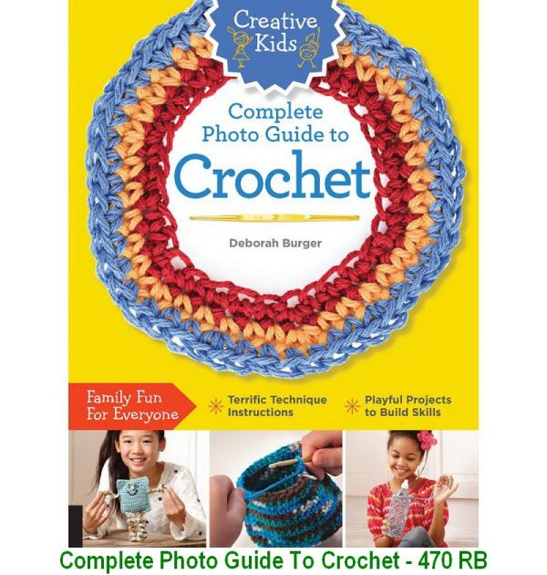 Complete Photo Guide To Crochet - 470 RB