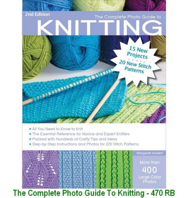 The Complete Photo Guide To Knitting - 470 RB